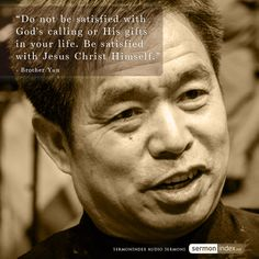 """""""Do not be satisfied with God's calling or His gifts in your life. Be satisfied with Jesus Christ Himself."""" - Brother Yun #calling #gifts #jesuschrist"""