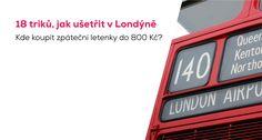1Levné letenky do Londýna Z České republiky létá do Londýna trojice nízkonákladových aerolinek: easyJet zPrahy, Ryanair zPrahy, Brna, Ostravy aPardubic aWizzair zPrahy aBrna. Wizz Air létá do britské metropole ještě zWroclawi aKatovic, Ryanair zBratislavy, Katovic aKrakova aeasyJet zKrakova aVídně. Nejlevnější zpáteční letenky do Londýna pořídíte za částku těsně převyšující 500Kč (včetně poplatků, ale jen spříručním […]