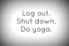 log out shut down do yoga