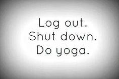 log out shut down do yoga