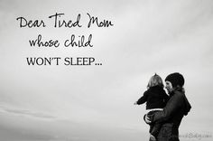 Dear tired mom whose child wont sleep… This gave me the pick me up I needed. It's been 3 years of sleep deprivation.Thank you to this amazing lady/mom who wrote this. Tired Mom, Dear Mom, Crazy Kids, Sleep Deprivation, Kids Sleep, Beautiful Babies, New Moms, 6 Years, Baby Love