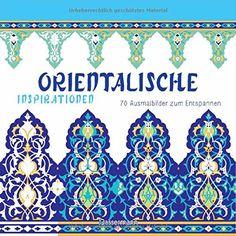 Orientalische Inspirationen: 70 Ausmalbilder zum Entspannen. Ausmalbuch für Erwachsene. null http://www.amazon.de/dp/3809436038/ref=cm_sw_r_pi_dp_gcTfwb11Z38AA