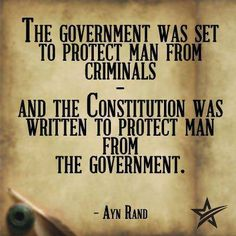 "The government was set to protect man from criminals — and the Constitution was written to protect man from the government. — Ayn Rand, ""Man's Rights"", 1963 Quotable Quotes, Wisdom Quotes, True Quotes, Great Quotes, Inspirational Quotes, Motivational, Ayn Rand Quotes, Political Quotes, Government Quotes"