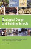 Ecological Design and Building Schools: Green Guide to Educational Opportunities in the United States & Canada