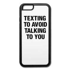Texting to avoid talking to you