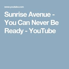Sunrise Avenue - You Can Never Be Ready - YouTube