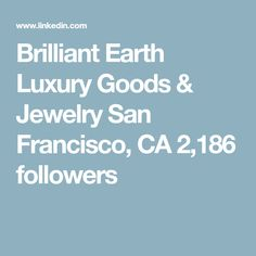 Brilliant Earth Luxury Goods & Jewelry  San Francisco, CA  2,186 followers