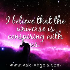 I believe that the universe is conspiring with us. #believe #inspiringquote #thepowerofbelief #askangels