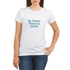 My Smart Phone Is Dumb T-Shirt http://badasstshirts.org #badasstshirts