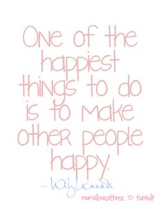 make other people happy.