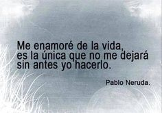 Best Quotes Favorite Quotes Love Quotes Inspirational Quotes Pablo Neruda Strong