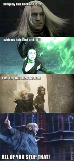 I whip my hair back and forth Voldemort: The Bald one movie Now coming in cinemas;) lol
