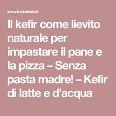 Il kefir come lievito naturale per impastare il pane e la pizza – Senza pasta madre! – Kefir di latte e d'acqua