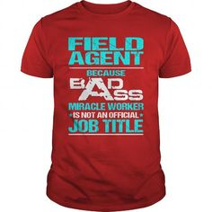 FIELD AGENT Because BADASS Miracle Worker Isn't An Official Job Title T Shirts, Hoodies, Sweatshirts. GET ONE ==> https://www.sunfrog.com/LifeStyle/FIELD-AGENT--BADASS-T3-Red-Guys.html?41382