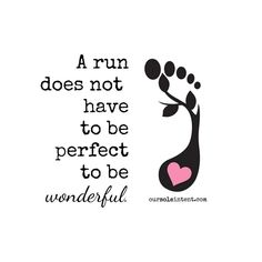 A run does not have to be perfect to be wonderful.
