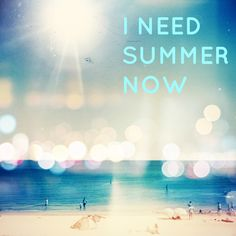 i need summer. now!