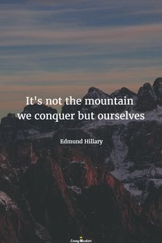 It's not the mountain we conquer but ourselves. Edmund Hillary Source by essaymasters Trekking Quotes, Hiking Quotes, Travel Quotes, Quotes To Live By, Love Quotes, Inspirational Quotes, View Quotes, Badass Quotes, The Words