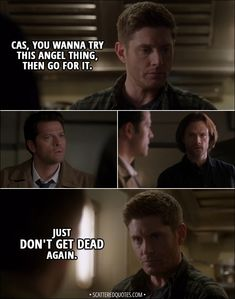 Quote from Supernatural 13x19 │  Dean Winchester: Cas, you wanna try this angel thing, then go for it. Just don't get dead again.  │ #Supernatural #Destiel #DeanWinchester #Quotes