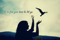 To be free you have to let go quote