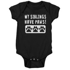My Siblings Have Paws Baby Bodysuit on CafePress.com