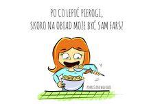 Po co pierogi skoro można jeść sam farsz rysunek, kobieta, dziewczyna, polska, jedzenie, obiad, pierogi, śmieszne