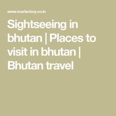 Sightseeing in bhutan | Places to visit in bhutan | Bhutan travel
