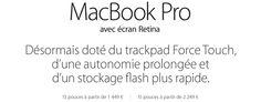 MacBookPro avec écranRetina. Désormais doté du trackpad ForceTouch, d'une autonomie prolongée et d'un stockage flash plus rapide. 13pouces à partir de 1 449. 15pouces à partir de 2 249.