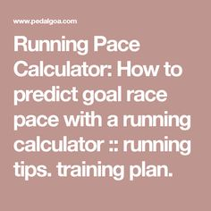 Running Pace Calculator: How to predict goal race pace with a running calculator :: running tips. training plan.