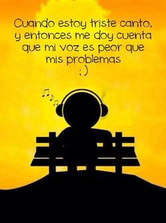 When I'm sad, I sing. Then I realize my voice is worse than my problems :)