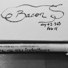 Bacon. You can't be too serious about bacon. #day42 #365 #calligraphy #nonsense #goodtype