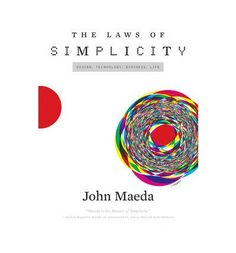 Ten laws of simplicity for business, technology, and design that teach us how to need less but get more.