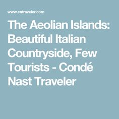 The Aeolian Islands: Beautiful Italian Countryside, Few Tourists - Condé Nast Traveler