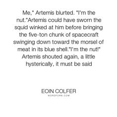 "Eoin Colfer - ""Me,"" Artemis blurted. ""I'm the nut.""Artemis could have sworn the squid winked at..."". humor, artemis-fowl, nut, squid"