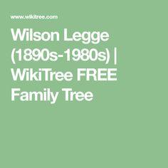 Wilson Legge (1890s-1980s) | WikiTree FREE Family Tree