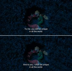 ― The Little Prince (2015) The Fox: To me, you will be unique in all the world. And to you, I shall be unique in all the world.