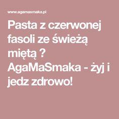 Pasta z czerwonej fasoli ze świeżą miętą ⋆ AgaMaSmaka - żyj i jedz zdrowo!