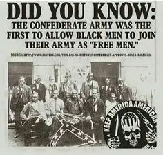 FACT: The Confederate Army was the first to allow Black Men to join their Army as Free Men. Southern Heritage, Southern Pride, Southern Sayings, Southern Living, Confederate States Of America, Confederate Flag, Confederate Monuments, History Facts, World History