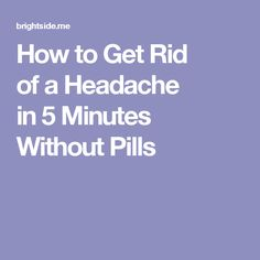How toGet Rid ofaHeadache in5Minutes Without Pills