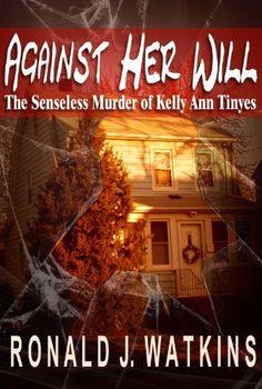 Against Her Will: The Senseless Murder of Kelly Ann Tinyes, http://www.amazon.com/dp/B009Z0XQE8/ref=cm_sw_r_pi_awdm_9JASub0Y65FQD