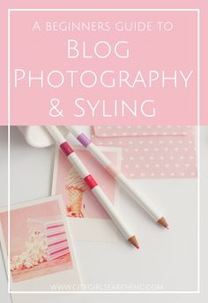 A beginners guide to blog photography and styling - what you need to learn how to take better photographs for your blog by CityGirlSearching