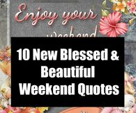 10 New Blessed & Beautiful Weekend Quotes