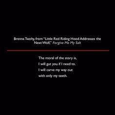 Brenna Twohy from Little Red Riding Hood Addresses the Next Wolf Forgive Me My Salt #quote #poetry #lit #BrennaTwohy #ForgiveMeMySalt