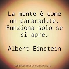 La mente è come un paracadute. Funziona solo se si apre. Italian Quotes, Magic Words, Empowerment Quotes, Albert Einstein, Cool Words, Sentences, Life Lessons, Quotations, Life Quotes