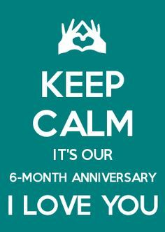 Keep Calm It S Our 6 Month Wedding Anniversary So Excited Were Half Way To Our One Year One Month Anniversary Quotes 6 Month Anniversary Anniversary Quotes