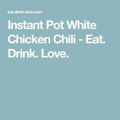 Instant Pot White Chicken Chili - Eat. Drink. Love.