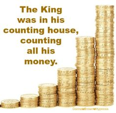 The King was in his counting house, counting all his money. What are you counting. Donna Brown Hypnosis