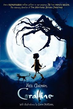 Coraline all time favorite stop-motion animated movie! directed by Henry Selick based on the book by: Neil Gaiman