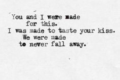 you and i were made for this.