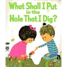 What Shall I Put in the Hole That I Dig?