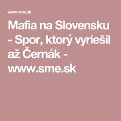 Mafia na Slovensku - Spor, ktorý vyriešil až Černák - www.sme.sk